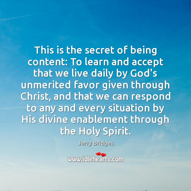 This is the secret of being content: To learn and accept that Jerry Bridges Picture Quote