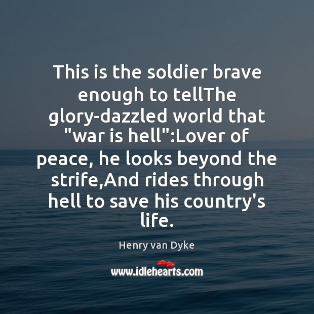 "This is the soldier brave enough to tellThe glory-dazzled world that ""war War Quotes Image"
