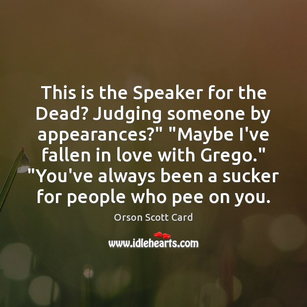 """This is the Speaker for the Dead? Judging someone by appearances?"""" """"Maybe Image"""