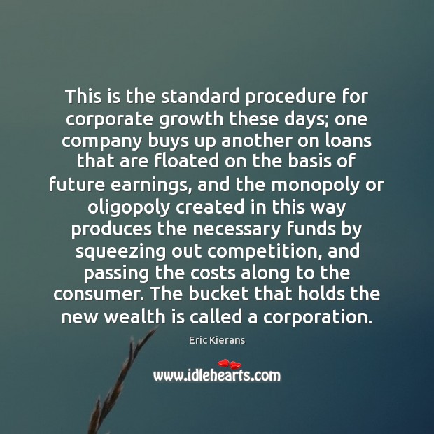 This is the standard procedure for corporate growth these days; one company Wealth Quotes Image