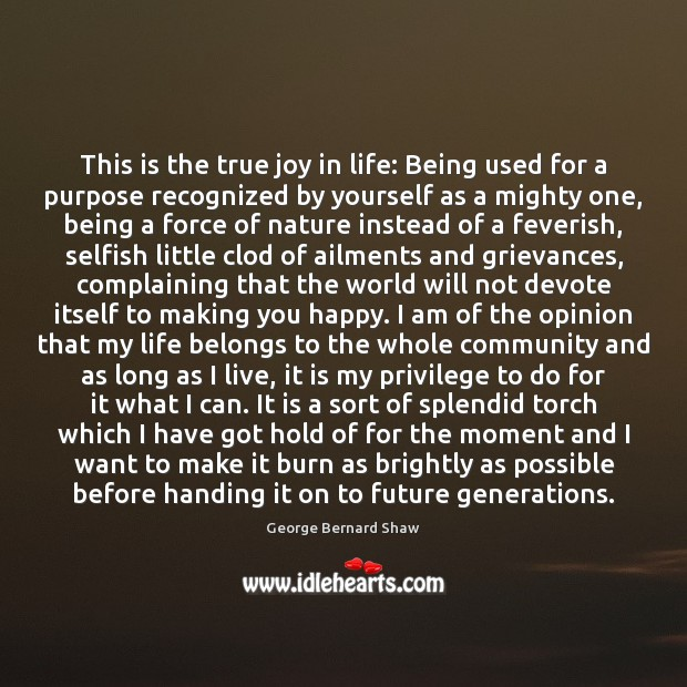 This is the true joy in life: Being used for a purpose True Joy Quotes Image