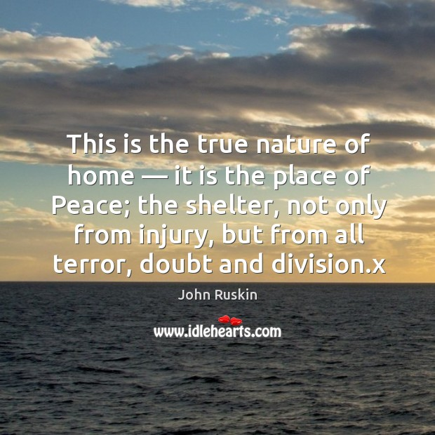 Image, This is the true nature of home — it is the place of peace; the shelter