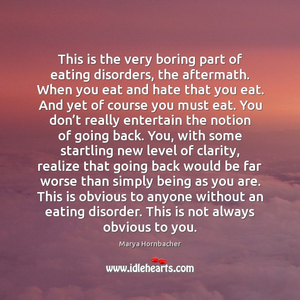This is the very boring part of eating disorders, the aftermath. When Image