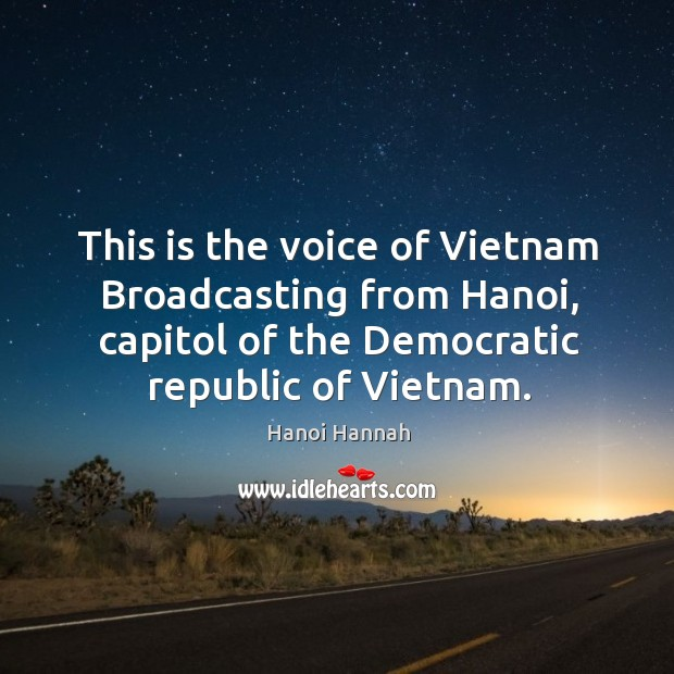 This is the voice of vietnam broadcasting from hanoi, capitol of the democratic republic of vietnam. Image