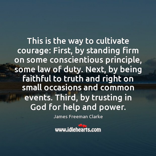 This is the way to cultivate courage: First, by standing firm on Image