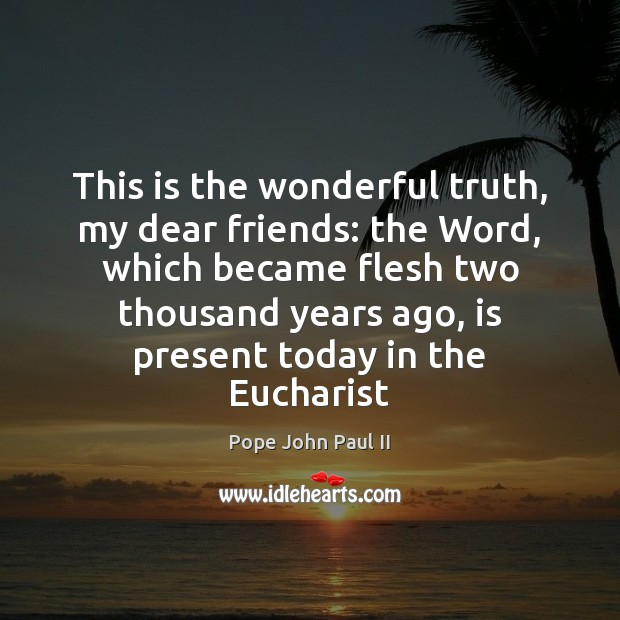 This is the wonderful truth, my dear friends: the Word, which became Image