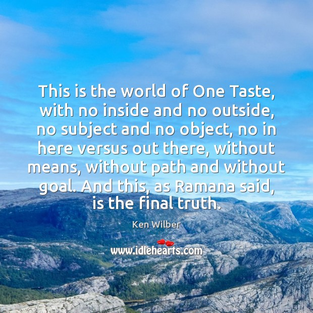 This is the world of One Taste, with no inside and no Ken Wilber Picture Quote