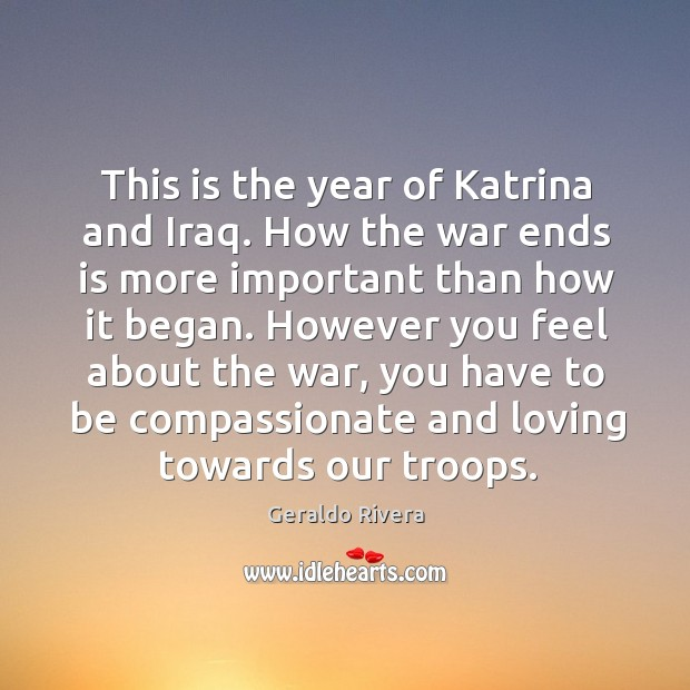 This is the year of katrina and iraq. How the war ends is more important than how it began. Image