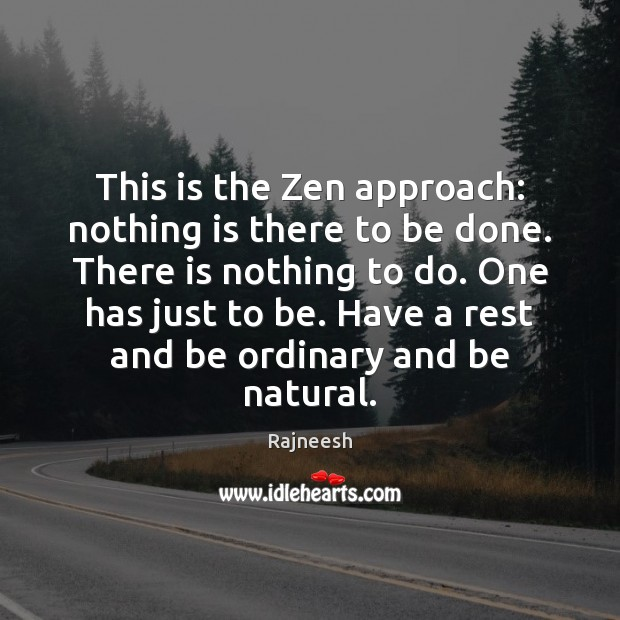 This is the Zen approach: nothing is there to be done. There Rajneesh Picture Quote