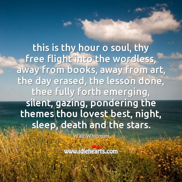 Image, This is thy hour o soul, thy free flight into the wordless,
