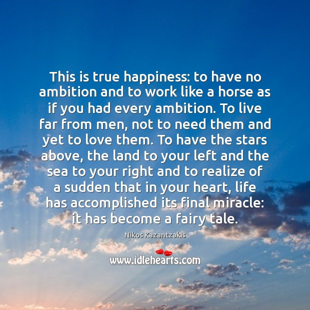 This is true happiness: to have no ambition and to work like Nikos Kazantzakis Picture Quote