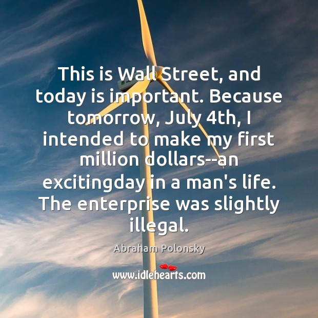 Image, This is Wall Street, and today is important. Because tomorrow, July 4th,