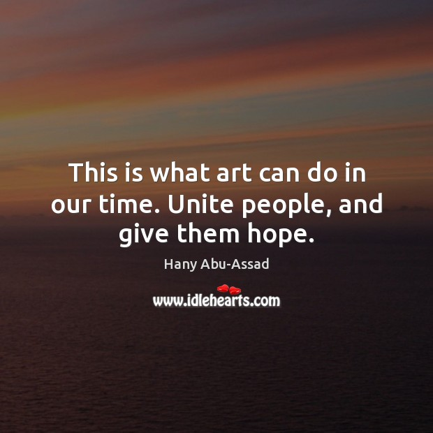 This is what art can do in our time. Unite people, and give them hope. Image