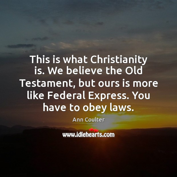 This is what Christianity is. We believe the Old Testament, but ours Image