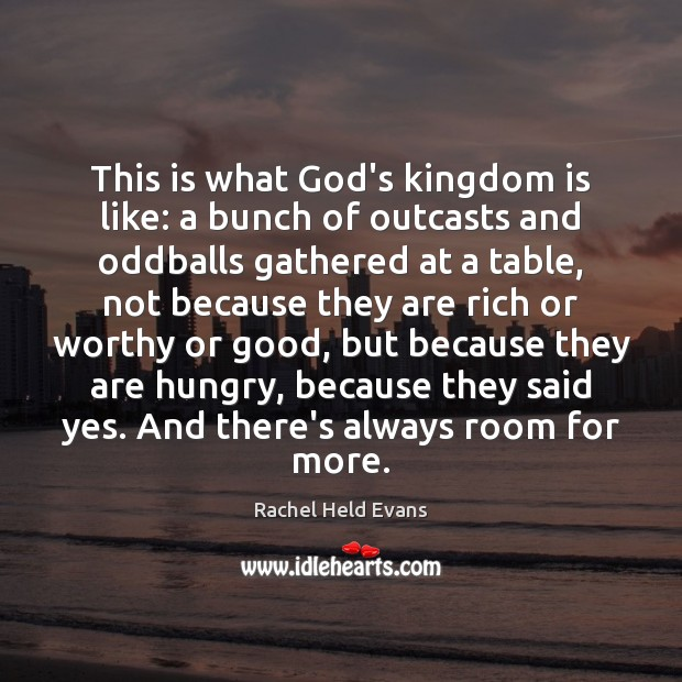 This is what God's kingdom is like: a bunch of outcasts and Rachel Held Evans Picture Quote