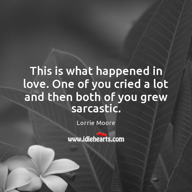 This is what happened in love. One of you cried a lot and then both of you grew sarcastic. Sarcastic Quotes Image