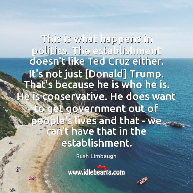 Image, This is what happens in politics. The establishment doesn't like Ted Cruz