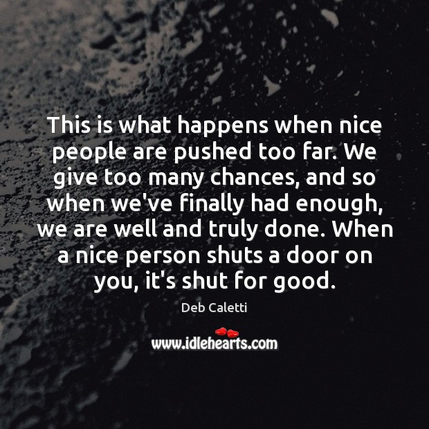 This is what happens when nice people are pushed too far. We Image