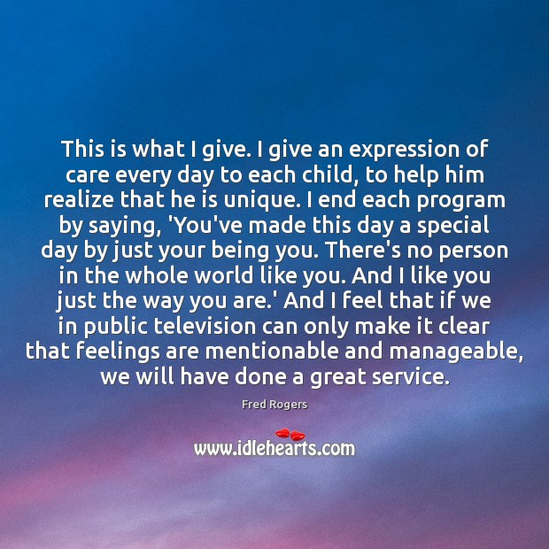 This is what I give. I give an expression of care every Fred Rogers Picture Quote
