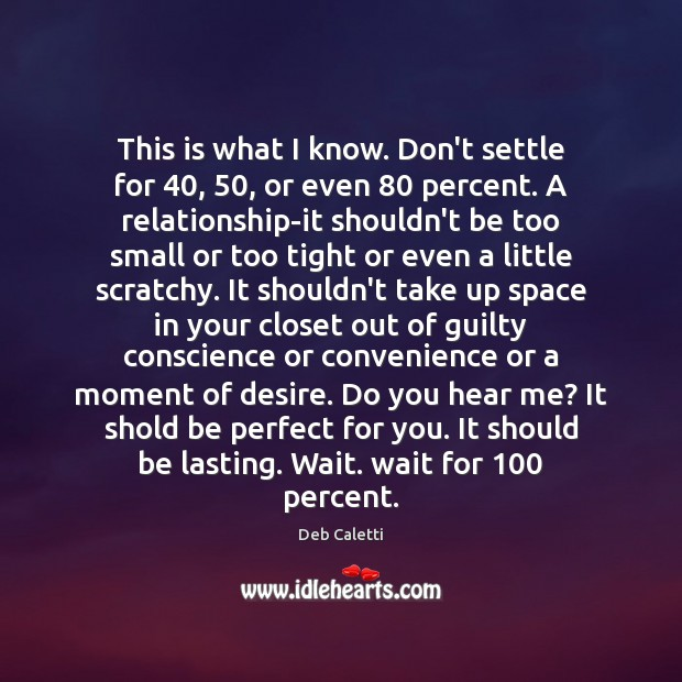 This is what I know. Don't settle for 40, 50, or even 80 percent. A Deb Caletti Picture Quote