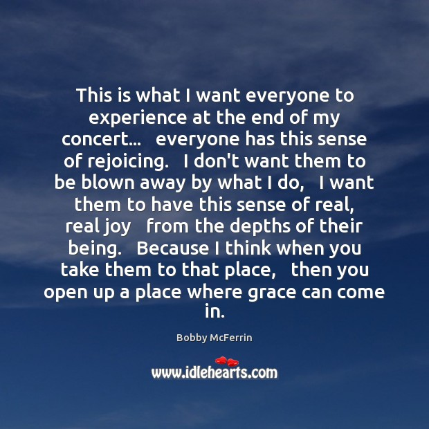 This is what I want everyone to experience at the end of Bobby McFerrin Picture Quote