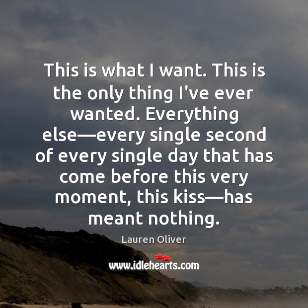 This is what I want. This is the only thing I've ever Lauren Oliver Picture Quote
