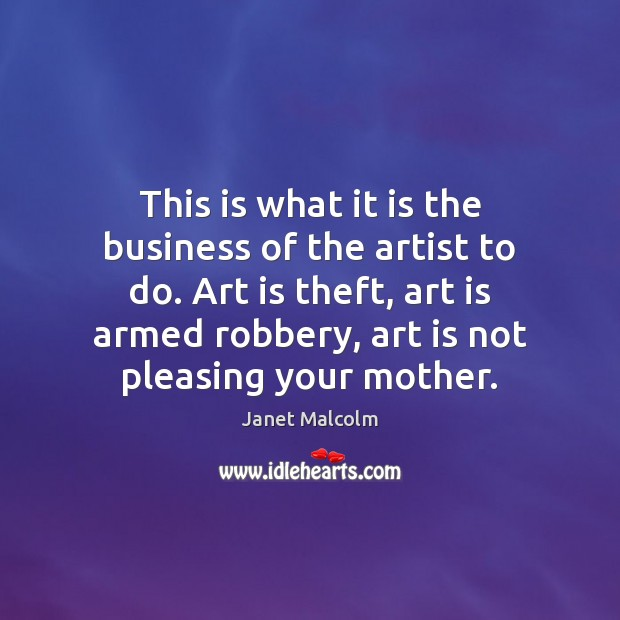 This is what it is the business of the artist to do. Image