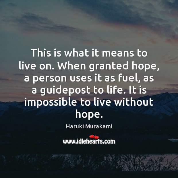 This is what it means to live on. When granted hope, a Haruki Murakami Picture Quote