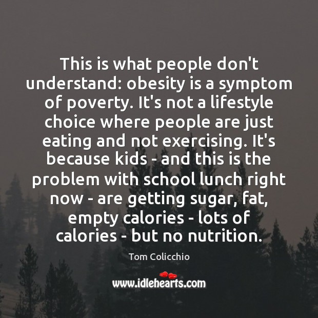 This is what people don't understand: obesity is a symptom of poverty. Image