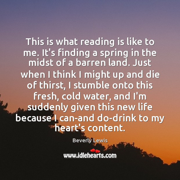Image, This is what reading is like to me. It's finding a spring
