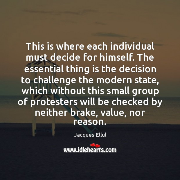 This is where each individual must decide for himself. The essential thing Jacques Ellul Picture Quote