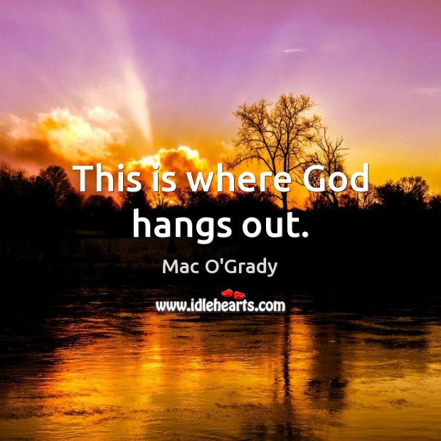 This is where God hangs out. Image
