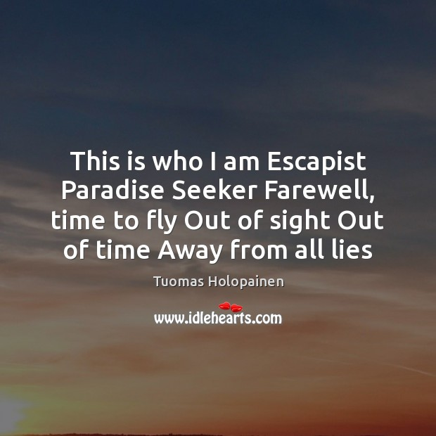 This is who I am Escapist Paradise Seeker Farewell, time to fly Image