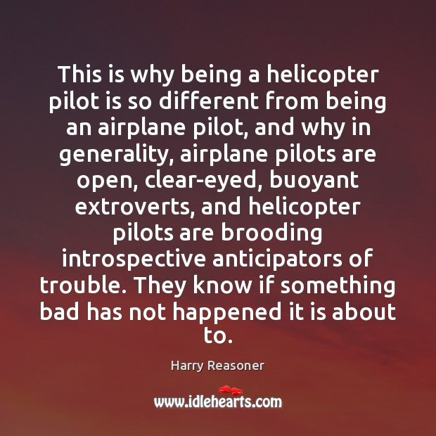 This is why being a helicopter pilot is so different from being Harry Reasoner Picture Quote