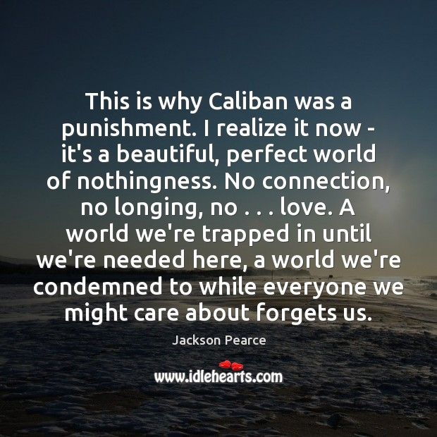 Image, This is why Caliban was a punishment. I realize it now –