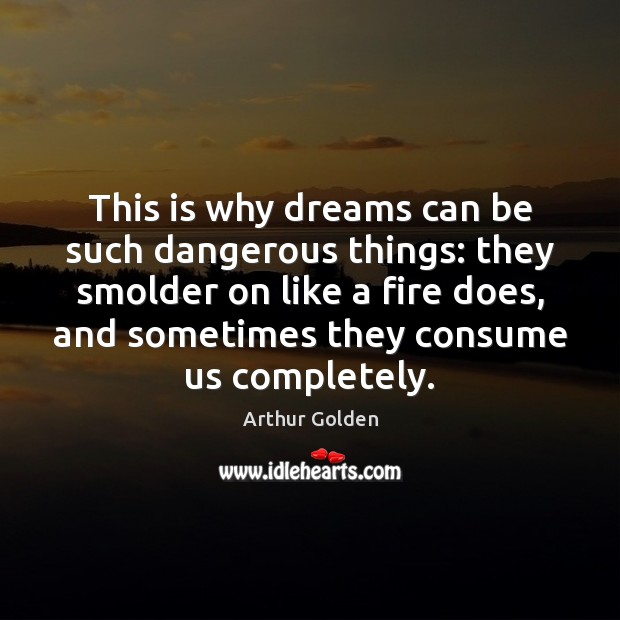 This is why dreams can be such dangerous things: they smolder on Image