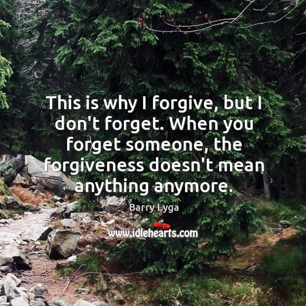 This Is Why I Forgive But I Dont Forget When You Forget