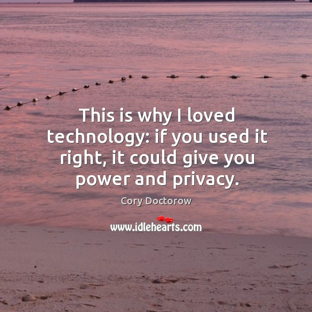 Image, This is why I loved technology: if you used it right, it could give you power and privacy.