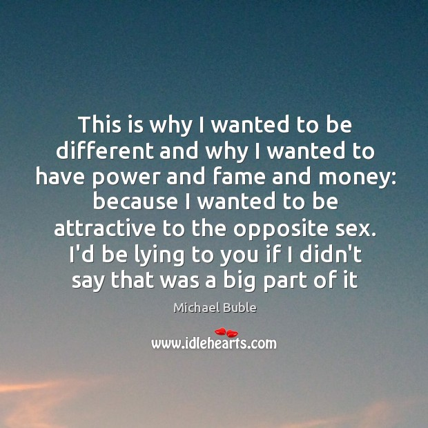 This is why I wanted to be different and why I wanted Michael Buble Picture Quote