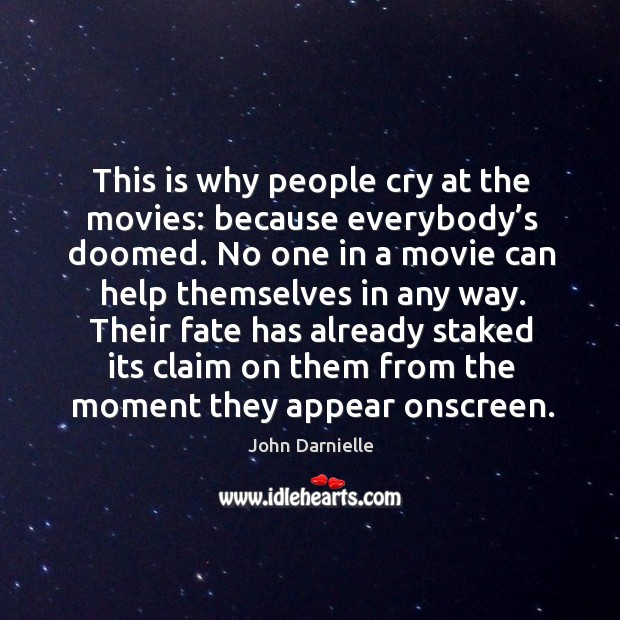 This is why people cry at the movies: because everybody's doomed. Image