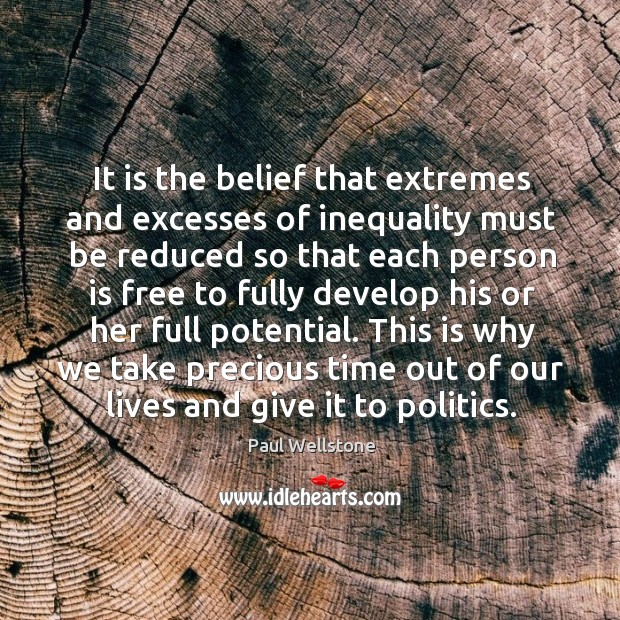 This is why we take precious time out of our lives and give it to politics. Paul Wellstone Picture Quote