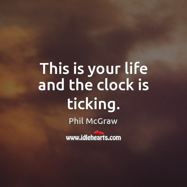 Image, This is your life and the clock is ticking.