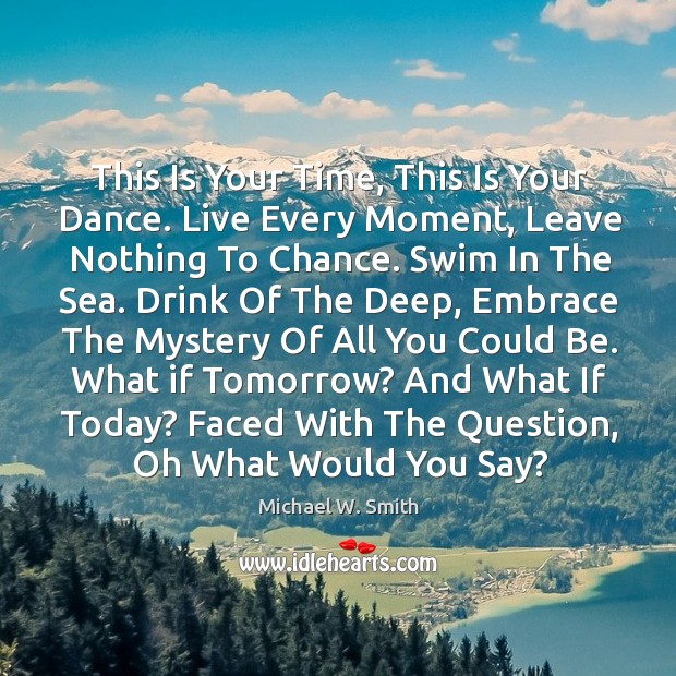 This Is Your Time, This Is Your Dance. Live Every Moment, Leave Image