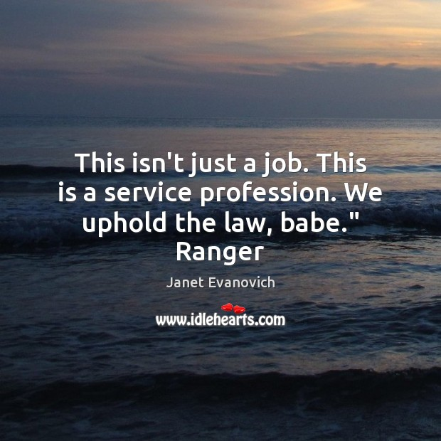 """This isn't just a job. This is a service profession. We uphold the law, babe."""" Ranger Image"""