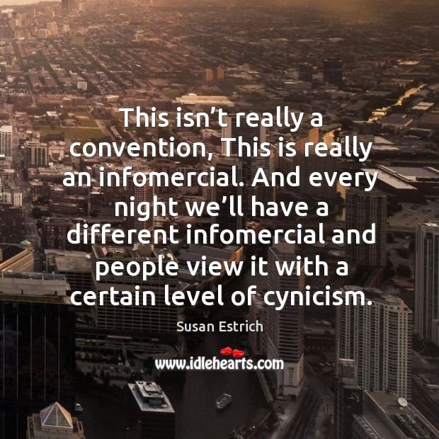 This isn't really a convention, this is really an infomercial. Susan Estrich Picture Quote