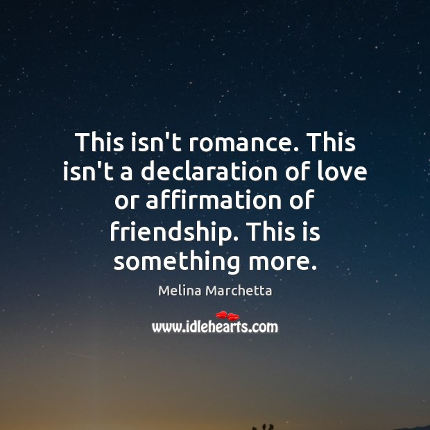 This isn't romance. This isn't a declaration of love or affirmation of Melina Marchetta Picture Quote