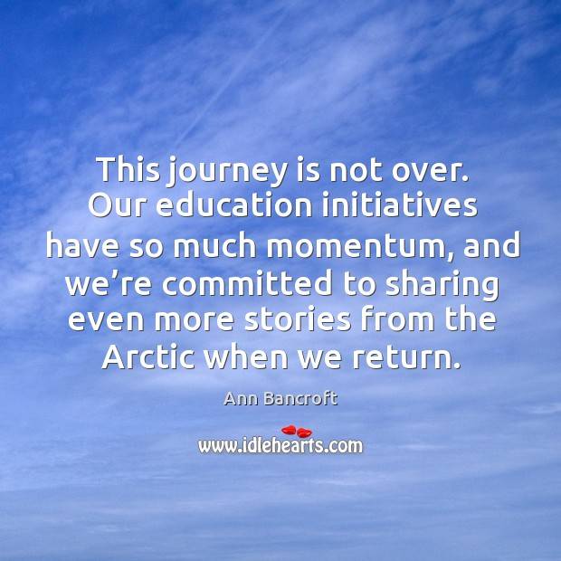 Image, This journey is not over. Our education initiatives have so much momentum, and we're