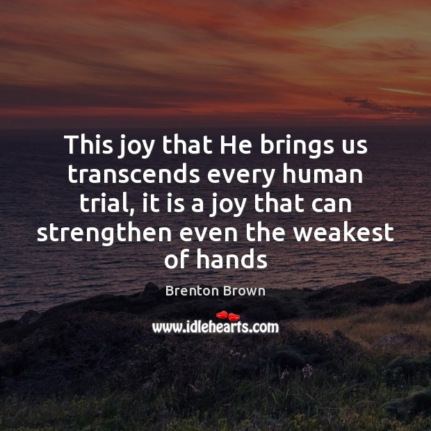 Image, This joy that He brings us transcends every human trial, it is