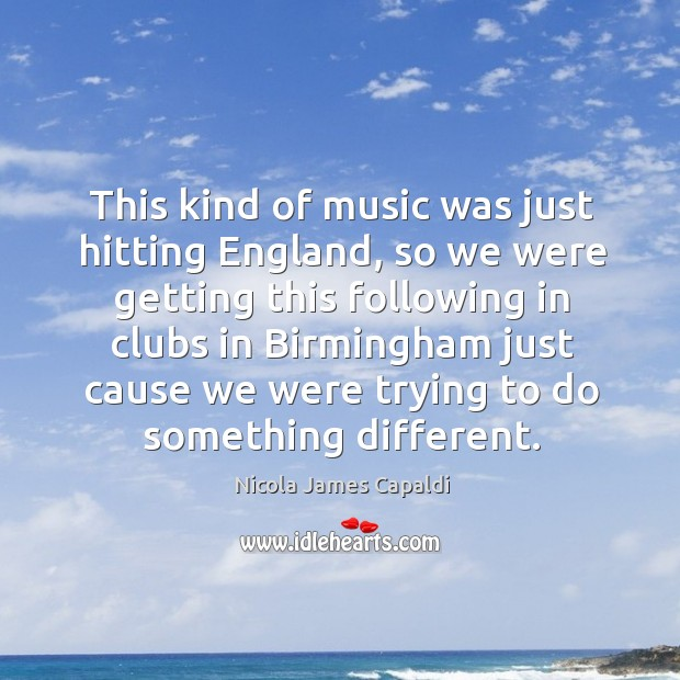 This kind of music was just hitting england Image