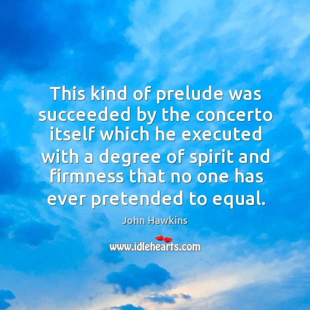 This kind of prelude was succeeded by the concerto itself which he executed with Image